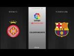 Calentamiento Girona FC vs FC Barcelona