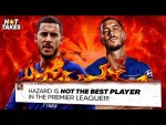 """""""Eden Hazard Is The Most OVERRATED Player In The Premier League"""" 