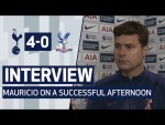 MAURICIO POCHETTINO INTERVIEW AFTER 4-0 WIN OVER CRYSTAL PALACE