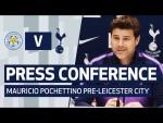 PRESS CONFERENCE | MAURICIO POCHETTINO PREVIEWS LEICESTER CITY