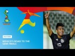 Mexico's Road To The Semi Finals - FIFA U17 World Cup 2019 ™