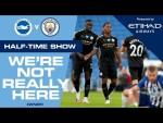LIVE HALF-TIME | Brighton 0-1 Man City | #WNRH