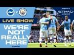 LIVE | Brighton v Man City | #WNRH We're Not Really Here