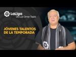 LaLiga de Luis Omar Tapia: Jóvenes talentos de la temporada