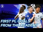 First Premier League Goals From Chelsea Academy Players