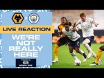 LIVE FULL-TIME WOLVES v MAN CITY | WE'RE NOT REALLY HERE