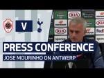 PRESS CONFERENCE   JOSE MOURINHO PREVIEWS ANTWERP